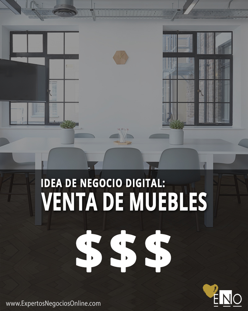 Idea de negocio digital: vender muebles por Internet