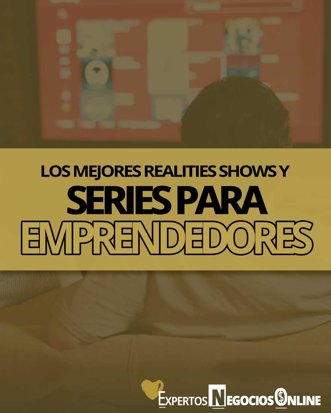 Mejores series para emprendedores y realities shows